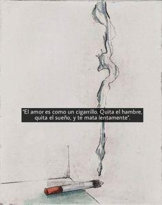 Cuando es malo y tóxico, si, es así. Y el cigarro es tóxico e insano.