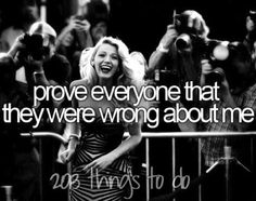 Prove everyone that they were wrong about me:)