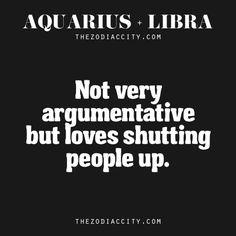 Aquarius + Libra = The great debaters.