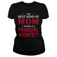 The Best Kind Of Mom Raises A Principal Architect T-Shirt, Hoodie Principal Architect