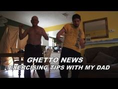 GHETTO NEWS EXERCISING TIPS WITH MY DAD