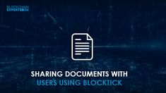 The blog explains how to share a document with the users using a blockchain document verification application - blocktick. Blocktick workflow is explained