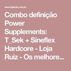 Combo definição Power Supplements: T_Sek + Sineflex Hardcore - Loja Ruiz - Os melhores produtos, os menores preços!