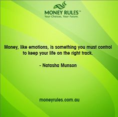 Money, like emotions, is something you must control to keep your life on the right track.- Natasha Munson