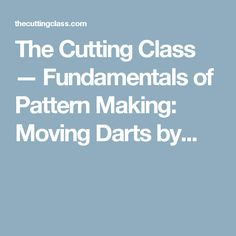 The Cutting Class — Fundamentals of Pattern Making: Moving Darts by...