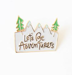 Let's Be Adeventurers, Enamel Pin by ThePennyPaperCo on Etsy https://www.etsy.com/listing/387033128/lets-be-adeventurers-enamel-pin