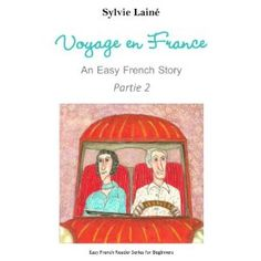 Voyage en France, an Easy French Read for Beginners, PART 2: With Glossaries Throughout the Text (Easy French Reader Series for Beginners) (French Edition)