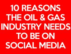 10 reasons the oil and gas industry need to be social media