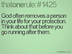 God often removes a person in your life for your protection. Think about that before you go running after them.