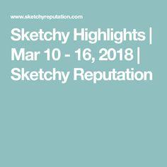 Sketchy Highlights | Mar 10 - 16, 2018 | Sketchy Reputation