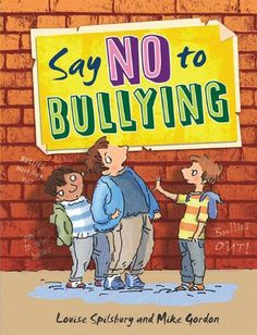 Say No to Bullying by Louise Spilsbury & Mike Gordon Stop Bullying, Anti Bullying, Mike Gordon, Bullying Posters, Book Categories, Book And Magazine, Social Issues, Social Work, Book Authors