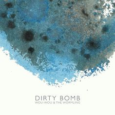 Dirty Bomb by Wou-Wou & The Wormling