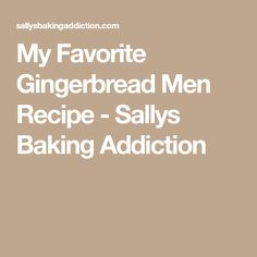 My Favorite Gingerbread Men Recipe - Sallys Baking Addiction