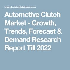 Automotive Clutch Market - Growth, Trends, Forecast & Demand Research Report Till 2022