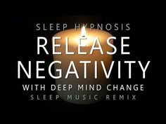 Sleep Hypnosis Release Negativity with Deep Mind Change (Deep Sleep Music Remix) - YouTube