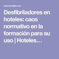Desfibriladores en hoteles: caos normativo en la formación para su uso | Hoteles…