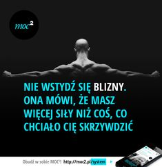 Nie wstydź się blizny. Ona mówi, że masz więcej siły niż coś, co chciało Cię skrzywdzić. Rap Quotes, Words Quotes, Wise Words, Motivational Quotes, Life Quotes, Sayings, Polish Memes, Life Motivation, Inspirational Thoughts