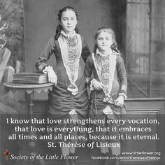 I know that love strengthens every vocation - St. Therese of Lisieux