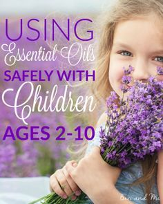 Learn how to use essential oils safely with children ages 2-10. After age 10, the recommendations are the same as for adults.