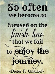 its a perfect reminder. Remember your journey is worth it. Be in the moment :)