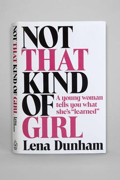 """Not That Kind of Girl: A Young Woman Tells You What Shes """"Learned"""" By Lena Dunham . Now @ #wishgifts"""