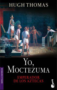 Yo, Moctezuma, emperador de los aztecas | Planeta de Libros