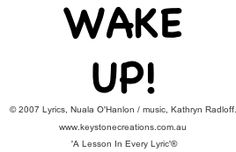 'WAKE UP!'  ~ A values-based song that helps middle/upper elementary students develop gratitude, empathy, and consideration for others. *SONG SAMPLE (Track 7): http://www.cdbaby.com/cd/ohanlonradloff3 ©Lyrics, Nuala O'Hanlon, B Ed; Cert. Teaching / Music, Kathryn Radloff, BA (Honours) Psychology:  www.keystonecreations.com.au