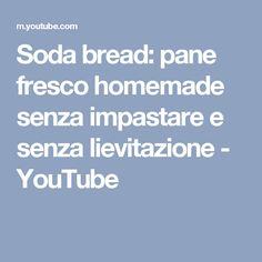 Soda bread: pane fresco homemade senza impastare e senza lievitazione - YouTube