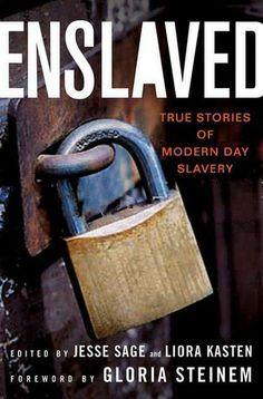 Enslaved: True Stories of Modern Day Slavery edited by Jesse Safe and Liora Kasten