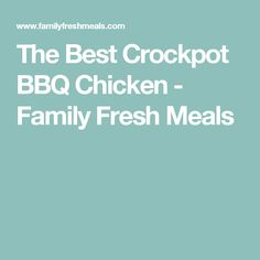 The Best Crockpot BBQ Chicken - Family Fresh Meals