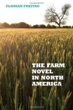 The farm novel in North America : genre and nation in the United States, English Canada, and French Canada, 1845-1945 / Florian Freitag - Rochester, New York : Camden House, 2013