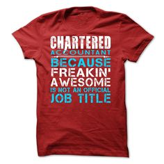 Chartered Accountant Because freankin awesome is not an offcial job title TShirt