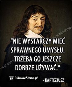 Nie wystarczy mieć sprawnego umysłu... #Kartezjusz,  #Mądrość-i-wiedza Motto, Keanu Reeves, Poetry Quotes, Good Vibes, Back To School, Quotations, Texts, Thoughts, Humor