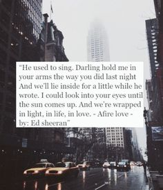 Ed Sheeran- Afire Love <3 <3 <3 Ed Sheeran est un artiste merveilleux qui sait écrire de puissantes et touchantes chansons.