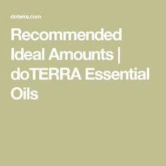 Recommended Ideal Amounts | doTERRA Essential Oils