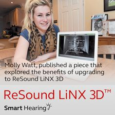 Molly Watt, ReSound LiNX2 user and advocate for Usher Syndrome awareness, published a piece on her blog that explored the benefits of upgrading to ReSound LiNX 3D. The in-depth post featured many innova-tive benefits of the device. http://www.molly-watt-trust.org/component/k2/linx-to-linx3d-end-user-review