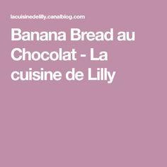 Banana Bread au Chocolat - La cuisine de Lilly