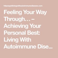 Feeling Your Way Through… – Achieving Your Personal Best: Living With Autoimmune Disease Woke Up This Morning, Wake Me Up, Play Day, Song Play, Getting Out Of Bed, Autoimmune Disease, Feel Better, How Are You Feeling, Feelings
