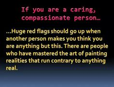 Red Flag!! Anyone who puts you down, criticizes you in a negative way, or disrespects you! Narcissistic abuse..........