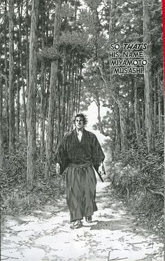 """Musashi MIYAMOTO by Takehiko INOUE, Japan: """"""""Do not sleep under a roof. Carry no money or food. Go alone to places frightening to the common brand of men. Become a criminal of purpose. Be put in jail, and extricate yourself by your own wisdom."""" - Miyamoto Musashi"""