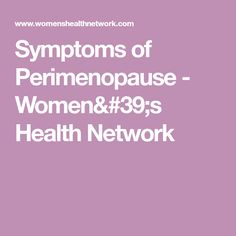 Symptoms of Perimenopause - Women's Health Network