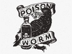 Don't Drink The Poison Eat The Worm