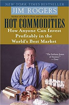 Hot Commodities : How Anyone Can Invest Profitably in the World's Best Market by Jim Rogers Hardcover) for sale online Adventure Capitalist, Jim Rogers, Investment Advice, Investment Books, Business And Economics, Technical Analysis, Used Books, Inevitable, Libros