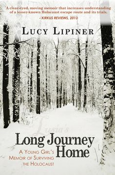 Long Journey Home: A Young Girl's Memoir of Surviving the Holocaust -by Lucy Lipiner.  The summer of 1939 turned out to be the last summer of author Lucy Lipiner's childhood. On September 1, when she was six years old, her parents roused her and her older sister from their beds and, with other relatives in tow, left their town of Sucha, home to 780 Jewish people. It was a decision carefully planned and carried out by the author's father which resulted in saving the lives of fifteen people.