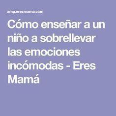 Cómo enseñar a un niño a sobrellevar las emociones incómodas - Eres Mamá
