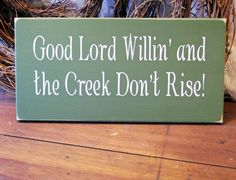 Good Lord Willing' Creek Don't Rise Wood Sign Wall Decor by CountryWorkshop on Etsy https://www.etsy.com/listing/128376728/good-lord-willing-creek-dont-rise-wood