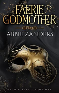 Faerie Godmother: Mythic Series, Book 1 by [Zanders, Abbie]
