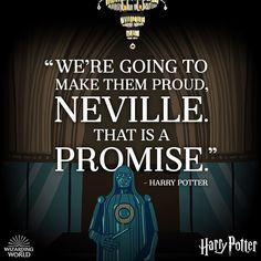 """""""We're going to make them proud, Neville. That is a promise."""" ~ Harry Potter"""