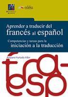 Aprender a traducir del francés al español : competencias y tareas para la iniciación a la traducción / Amparao Hurtado Albir