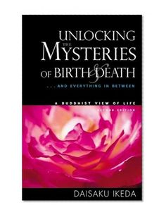 read 'Unlocking the Mysteries of Birth & Death . And Everything in Between' by Daisaku Ikeda for the first time 14 years ago and it set about a radical change in his life. He re-reads it each year. Radical Change, Birth And Death, Spiritual Life, Used Books, Buddhism, Everything, Mystery, This Book, Spirituality